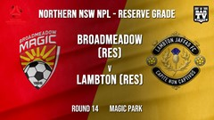 NPL NNSW RES Round 14 - Broadmeadow Magic (Res) v Lambton Jaffas FC (Res) Slate Image