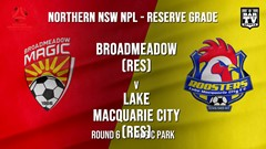 NPL NNSW RES Round 6 - Broadmeadow Magic (Res) v Lake Macquarie City FC (Res) Slate Image