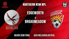 NPL - NNSW Major Semi Final - Edgeworth Eagles FC v Broadmeadow Magic Slate Image