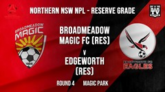 NPL NNSW RES Round 4 - Broadmeadow Magic FC (Res) v Edgeworth Eagles (Res) Slate Image
